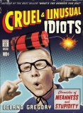 Cruel and Unusual Idiots Chronicles of Meanness and Stupidity 2008 9780740771101 Front Cover