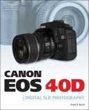 Canon EOS 40D Guide to Digital Photography 1st 2007 9781598635102 Front Cover