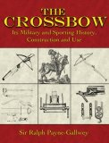Crossbow Its Military and Sporting History, Construction and Use 2007 9781602390102 Front Cover