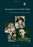 Integrating Care for Older People New Care for Old - A Systems Approach 1st 2002 9781843100102 Front Cover