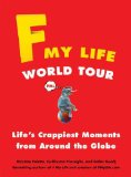 F My Life World Tour Life's Crappiest Moments from Around the Globe 2012 9780399160103 Front Cover