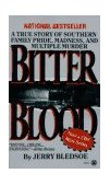 Bitter Blood A True Story of Southern Family Pride, Madness, and Multiple Murder 1st 1989 9780451402103 Front Cover