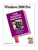 Windows 2000 Pro: the Missing Manual The Missing Manual 1st 2000 9780596000103 Front Cover