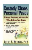 Custody Chaos, Personal Peace Sharing Custody with an Ex Who Drives You Crazy 2001 9780399527104 Front Cover