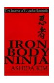 Iron Body Ninja The Secrets of Superior Strength 2000 9780806519104 Front Cover