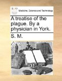 Treatise of the Plague by a Physician in York 2010 9781170583104 Front Cover