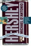 Hershey Milton S. Hershey's Extraordinary Life of Wealth, Empire, and Utopian Dreams 2007 9780743264105 Front Cover