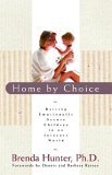 Home by Choice Raising Emotionally Secure Children in an Insecure World 2006 9781590528105 Front Cover
