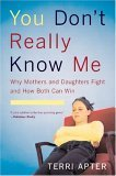 You Dont Really Know Me Why Mothers and Daughters Fight and How Both Can Win 1st 2005 9780393327106 Front Cover