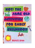 NOT! the Same Old Activities for Early Childhood 1st 1997 9780766800106 Front Cover