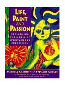 Life, Paint and Passion Reclaiming the Magic of Spontaneous Expression 1st 1996 9780874778106 Front Cover