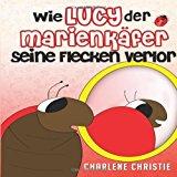 Wie Lucy der Marienkafer Seine Flecken Verlor 2013 9781494236106 Front Cover