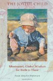 Joyful Child Montessori, Global Wisdom for Birth to Three 2013 9781879264106 Front Cover