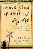 Same Kind of Different as Me A Modern-Day Slave, an International Art Dealer, and the Unlikely Woman Who Bound Them Together 1st 2008 9780849919107 Front Cover