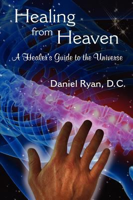 Healing from Heaven: A Healer's Guide to the Universe Jul  9780984575107 Front Cover