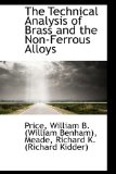 Technical Analysis of Brass and the Non-Ferrous Alloys 2009 9781113219107 Front Cover
