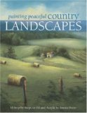 Painting Peaceful Country Landscapes 10 Step-by-Step Scenes in Oil and Acrylic 2007 9781581809107 Front Cover