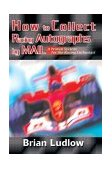 How to Collect Racing Autographs by Mail A Proven System for the Racing Enthusiast 2004 9780595309108 Front Cover