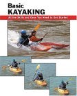 Basic Kayaking All the Skills and Gear You Need to Get Started 1st 2005 9780811732109 Front Cover