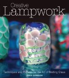 Creative Lampwork Techniques and Projects for the Art of Melting Glass 2010 9781861088109 Front Cover