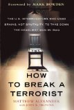How to Break a Terrorist The U. S. Interrogators Who Used Brains, Not Brutality, to Take down the Deadliest Man in Iraq 1st 2011 9780312675110 Front Cover