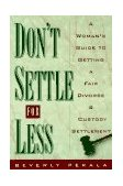 Don't Settle for Less A Woman's Guide to Getting a Fair Divorce and Custody Settlement 1996 9780385482110 Front Cover