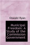 Municipal Freedom : A Study of the Commission Government 2008 9780559681110 Front Cover