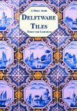 Delftware Tiles 2nd 2008 9780747806110 Front Cover