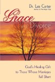 Grace and Divorce God's Healing Gift to Those Whose Marriages Fall Short 2008 9780470490112 Front Cover