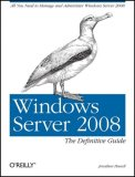 Windows Server 2008: the Definitive Guide All You Need to Manage and Administer Windows Server 2008 1st 2008 9780596514112 Front Cover