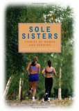Sole Sisters Stories of Women and Running 1st 2006 9780740757112 Front Cover