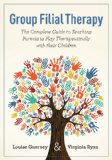 Group Filial Therapy The Complete Guide to Teaching Parents to Play Therapeutically with Their Children 1st 2013 9781843109112 Front Cover