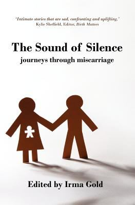 Sound of Silence Journeys Through Miscarriage 2011 9781921632112 Front Cover