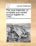 Royal Kalendar; or Complete and Correct Annual Register For 1783; 2010 9781170761113 Front Cover