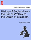 History of England from the Fall of Wolsey to the Death of Elizabeth 2011 9781241546113 Front Cover