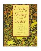 Living and Dying with Grace Counsels of Hadrat Ali 1996 9781570622113 Front Cover
