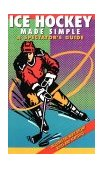 Ice Hockey Made Simple A Spectator's Guide 4th 2010 9781884309113 Front Cover