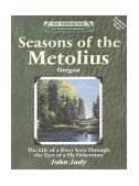 Seasons of the Metolius The Life of a River Seen Through the Eyes of a Fly Fisherman 2002 9781892469113 Front Cover