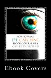 Ebook Covers How to Make Eye Catching Ebook Covers Easily 2013 9781927828113 Front Cover