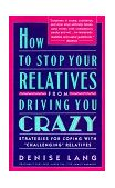 "How to Stop Your Relatives from Driving You Crazy Stratetgies for Coping with ""Challenging"" Relatives 1992 9780671789114 Front Cover"
