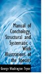 Manual of Conchology, Structural and Systematic : With Illustrations of the Species 2009 9781117729114 Front Cover