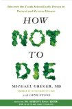 How Not to Die Discover the Foods Scientifically Proven to Prevent and Reverse Disease 2015 9781250066114 Front Cover