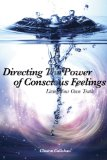 Directing the Power of Conscious Feelings Living A Life Closer to Your Own Truth