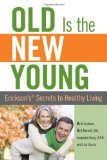 Old Is the New Young Erickson's Secrets to Healthy Living 2009 9780762750115 Front Cover