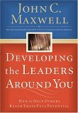 Developing the Leaders Around You How to Help Others Reach Their Full Potential 1st 2005 9780785281115 Front Cover