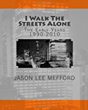 I Walk the Streets Alone The Early Years 1990-2010 2010 9781453895115 Front Cover