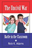 Uncivil War Battle in the Classroom 2010 9781609117115 Front Cover