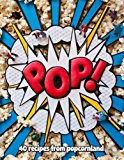 Pop! 40 Recipes from Popcornland 2013 9781742706115 Front Cover