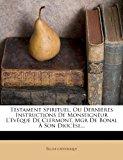 Testament Spirituel, Ou Derni�res Instructions de Monseigneur L'�v�que de Clermont, Mgr de Bonal � Son Dioc�se 2012 9781276662116 Front Cover