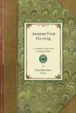 Amateur Fruit Growing A Practical Guide to the Growing of Fruit 2009 9781429013116 Front Cover